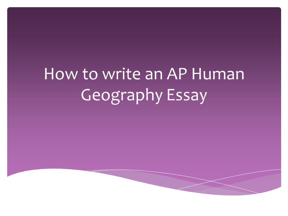 how to write an ap human geography essay  you will have  1 how to write an ap human geography essay