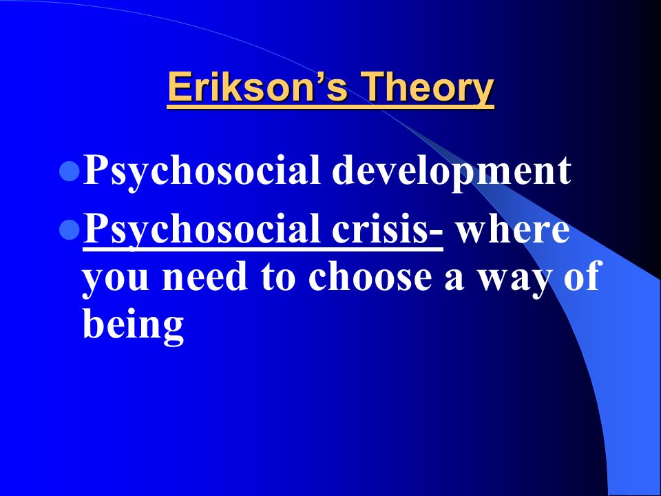erikson s theory psychosocial development focus essay erik The main element of eriksons psychosocial theory is psychosocial theory is the development of and erik erikson's psychosocial theory are two.