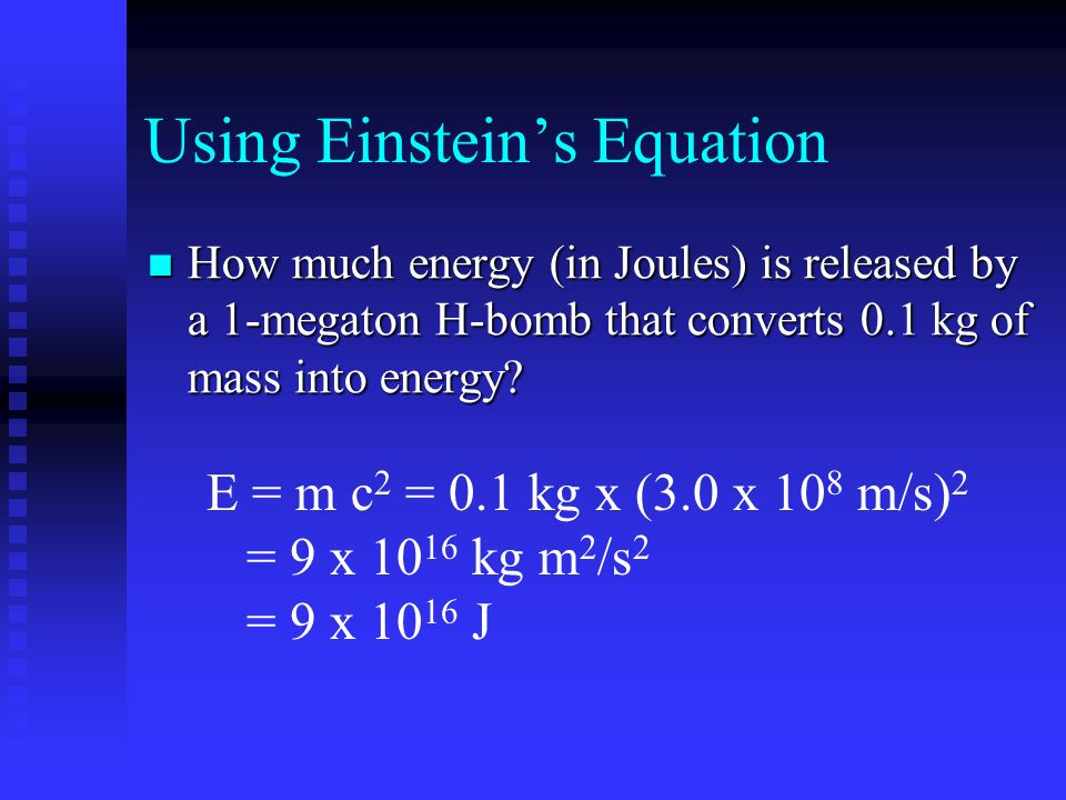 Using Einstein's Equation How much energy (in Joules) is released by a 1-megaton H-bomb that converts 0.1 kg of mass into energy.