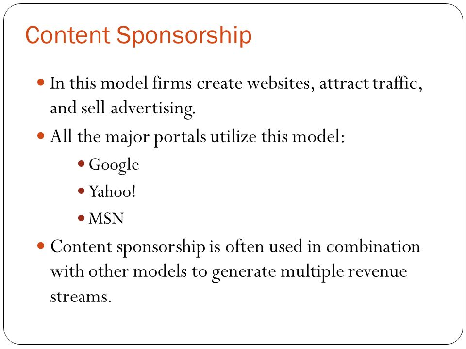 Content Sponsorship In this model firms create websites, attract traffic, and sell advertising.