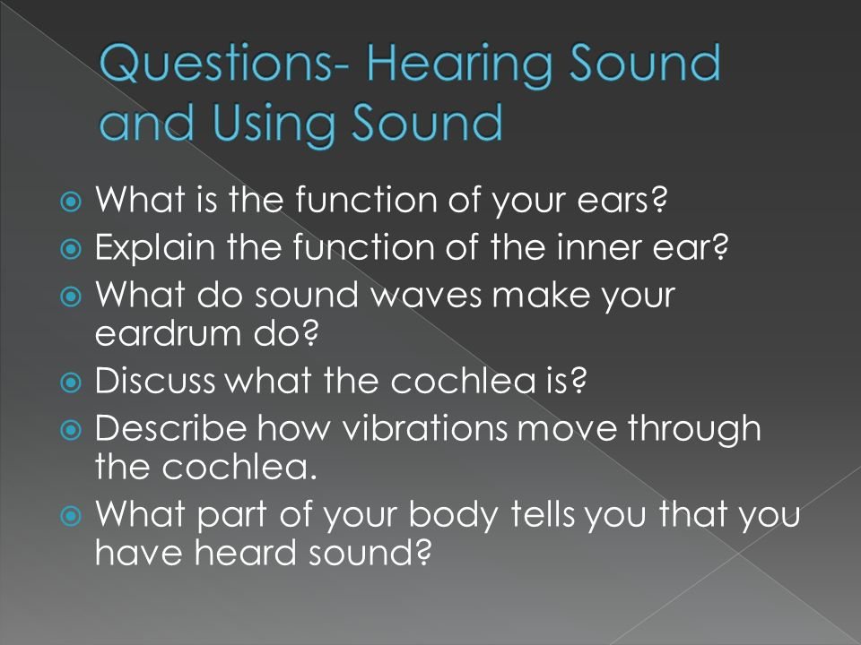  What is the function of your ears.  Explain the function of the inner ear.