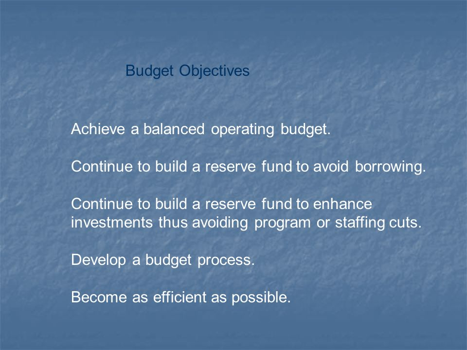 Budget Objectives Achieve a balanced operating budget.