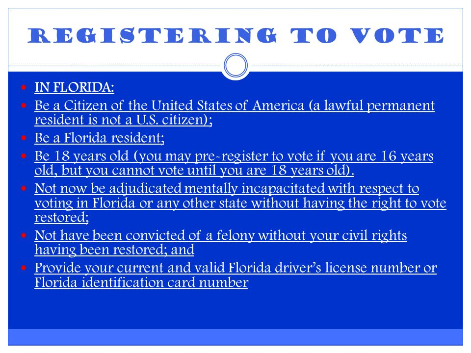 Registering to Vote IN FLORIDA: Be a Citizen of the United States of America (a lawful permanent resident is not a U.S.