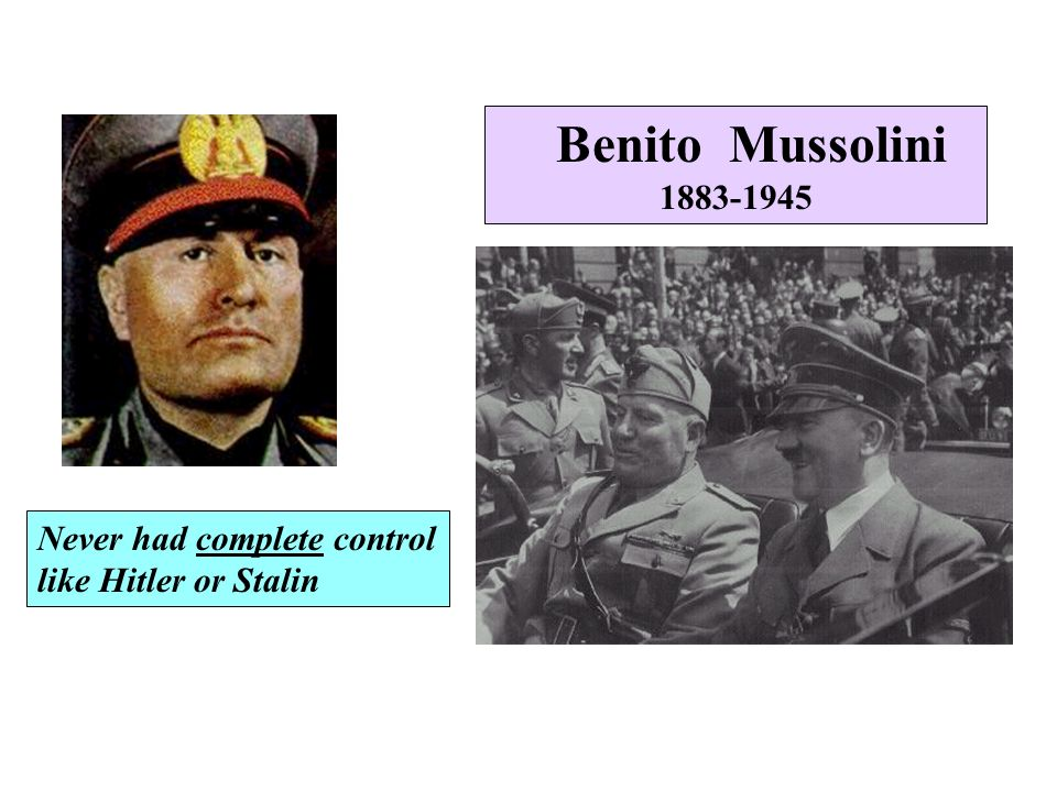 Benito Mussolini Never had complete control like Hitler or Stalin