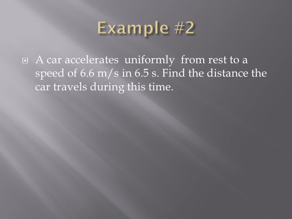  A car accelerates uniformly from rest to a speed of 6.6 m/s in 6.5 s.