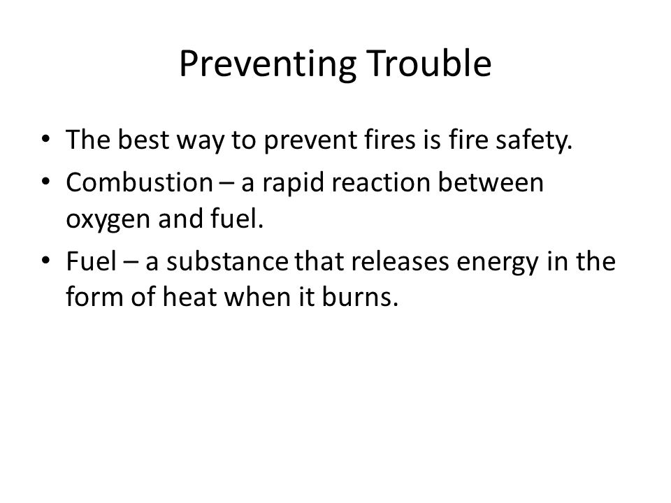 Fire Safety components of fire- Heat Fuel Oxygen The three things necessary to start and maintain a fire.