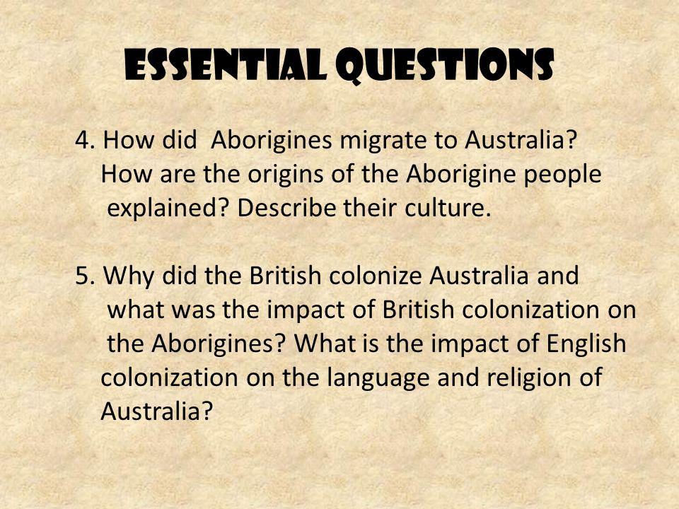 Essential Questions 4. How did Aborigines migrate to Australia.
