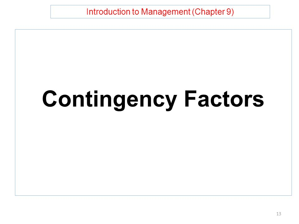 Introduction to Management (Chapter 9) Contingency Factors 13