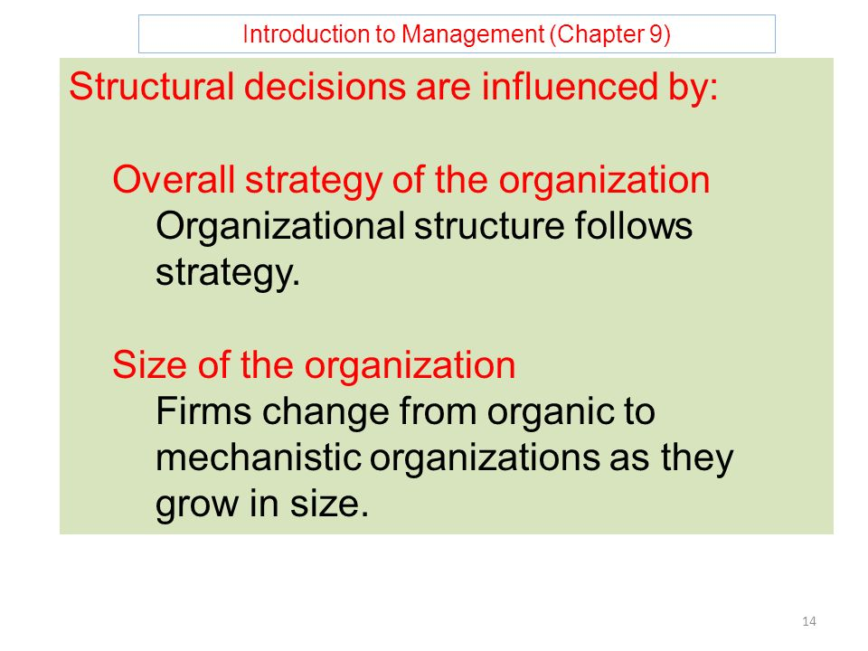Introduction to Management (Chapter 9) 14 Structural decisions are influenced by: Overall strategy of the organization Organizational structure follows strategy.