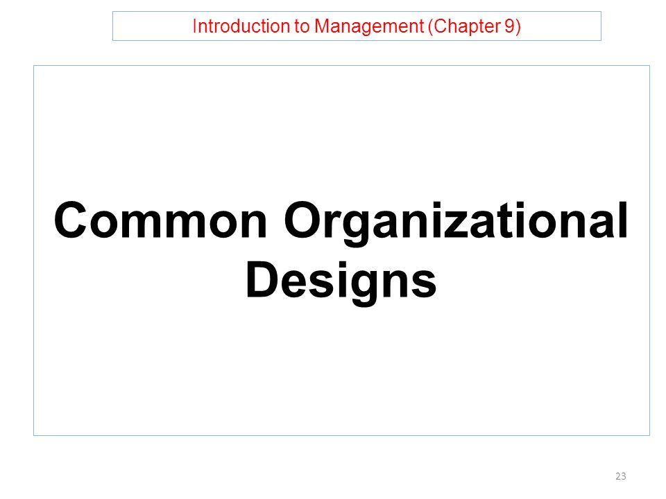 Introduction to Management (Chapter 9) Common Organizational Designs 23