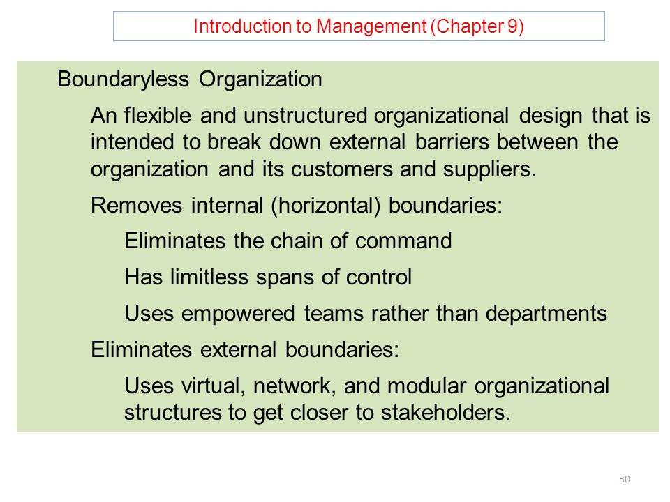 Introduction to Management (Chapter 9) 30 Boundaryless Organization An flexible and unstructured organizational design that is intended to break down external barriers between the organization and its customers and suppliers.