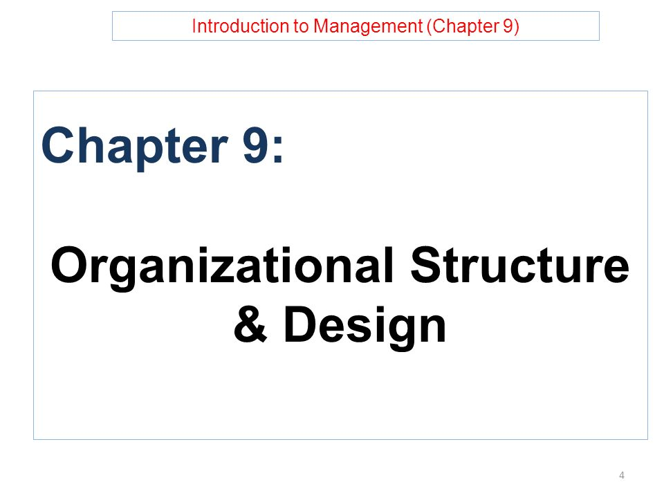 Introduction to Management (Chapter 9) Chapter 9: Organizational Structure & Design 4
