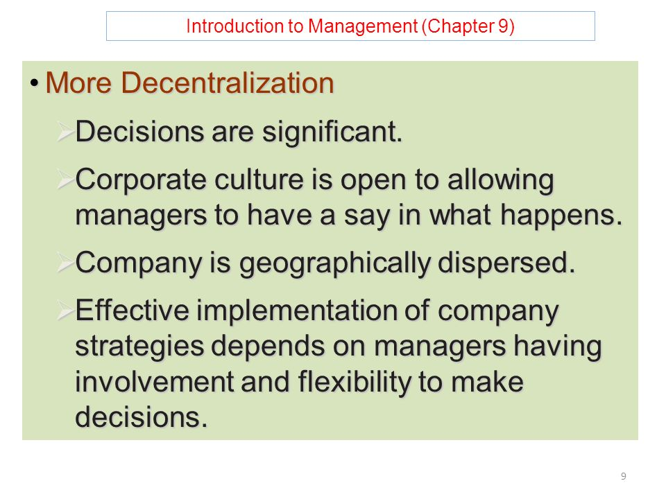 Introduction to Management (Chapter 9) 9 More DecentralizationMore Decentralization  Decisions are significant.