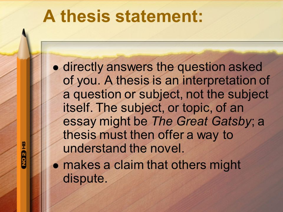A thesis statement: tells the reader how you will interpret the significance of the subject matter under discussion.