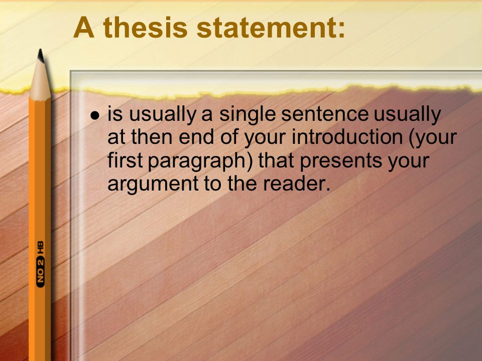 A thesis statement: directly answers the question asked of you.