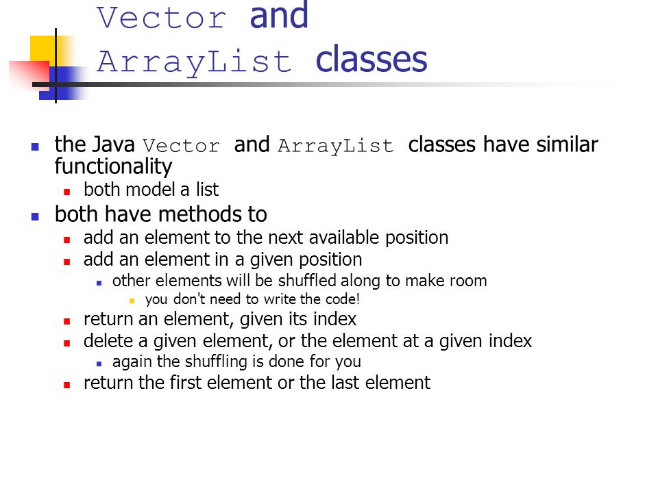 Vector and ArrayList classes the Java Vector and ArrayList classes have  similar functionality both model a