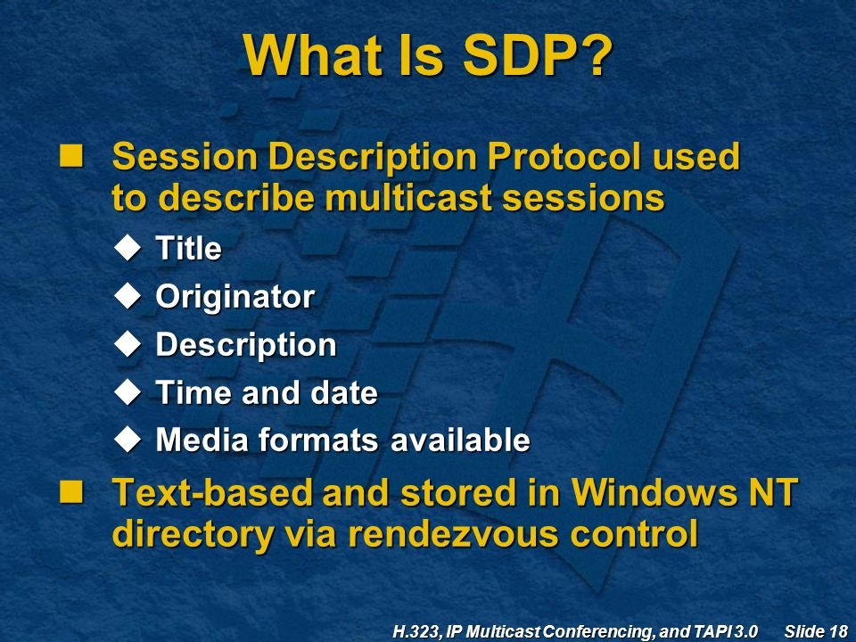 H.323, IP Multicast Conferencing, and TAPI 3.0 Slide 18 What Is SDP.