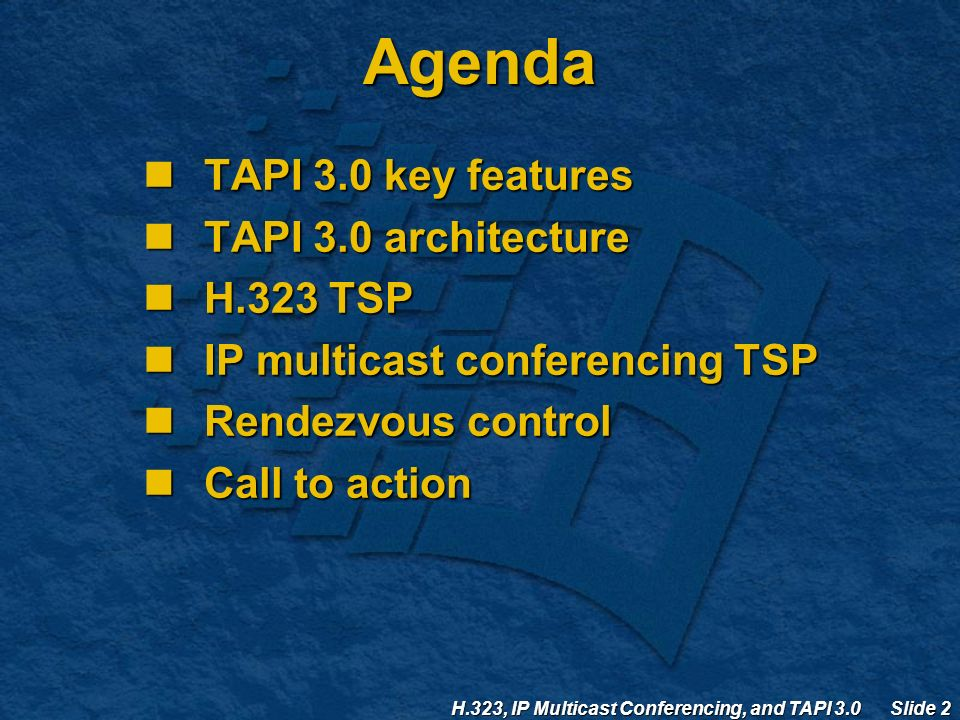 H.323, IP Multicast Conferencing, and TAPI 3.0 Slide 2 Agenda TAPI 3.0 key features TAPI 3.0 key features TAPI 3.0 architecture TAPI 3.0 architecture H.323 TSP H.323 TSP IP multicast conferencing TSP IP multicast conferencing TSP Rendezvous control Rendezvous control Call to action Call to action