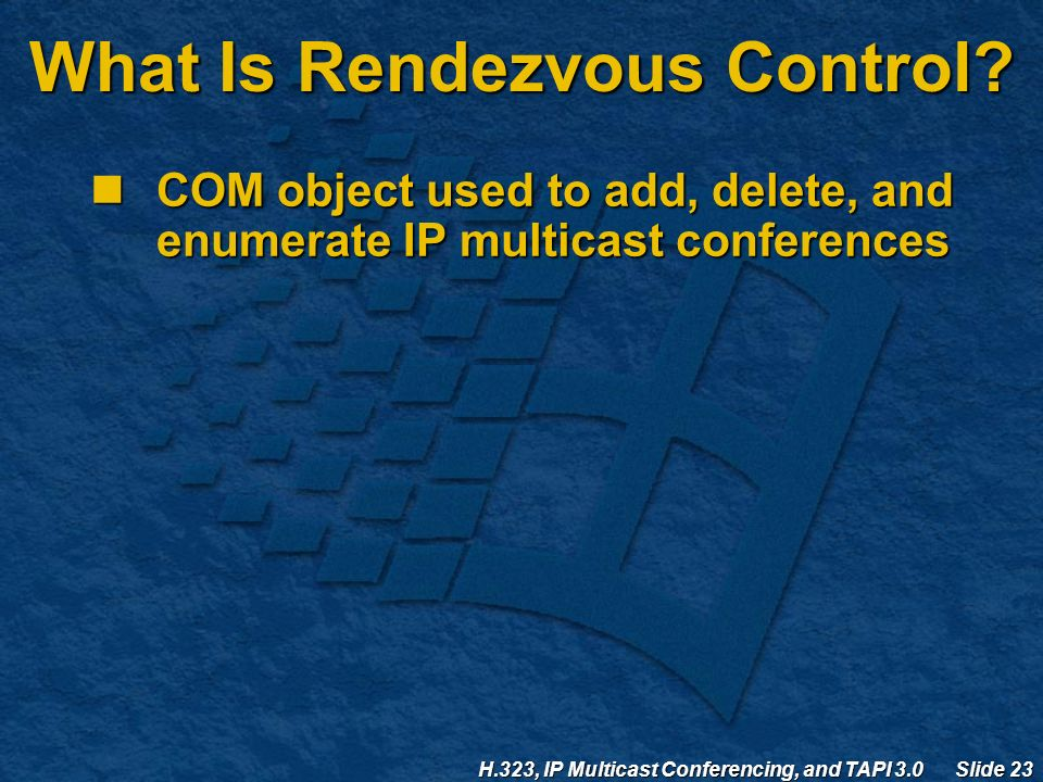H.323, IP Multicast Conferencing, and TAPI 3.0 Slide 23 What Is Rendezvous Control.