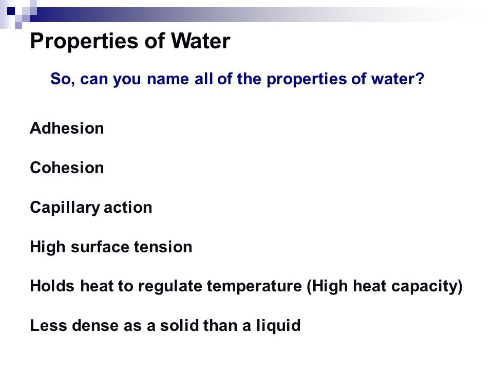 Properties of Water Density Water is less dense as a solid.