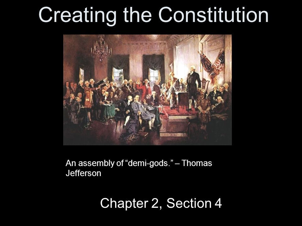 Creating the Constitution Chapter 2, Section 4 An assembly of demi-gods. – Thomas Jefferson