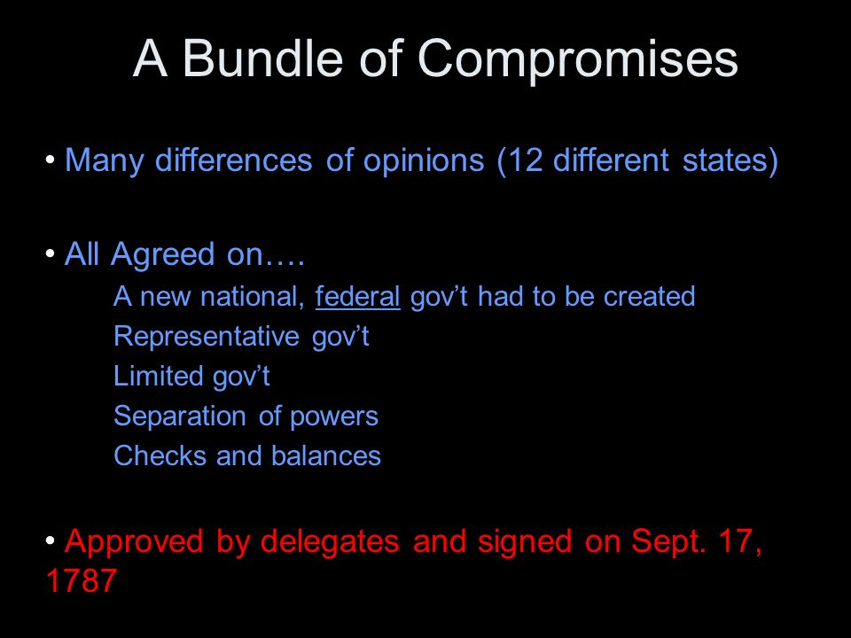 A Bundle of Compromises Many differences of opinions (12 different states) All Agreed on….