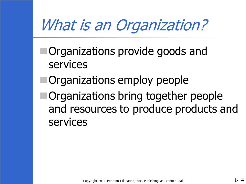 1- Copyright 2010 Pearson Education, Inc. Publishing as Prentice Hall 44 What is an Organization.