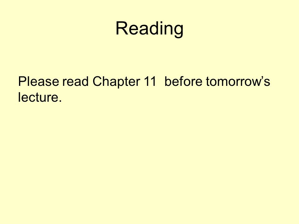 Reading Please read Chapter 11 before tomorrow's lecture.