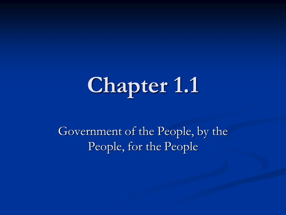 Chapter 1.1 Government of the People, by the People, for the People