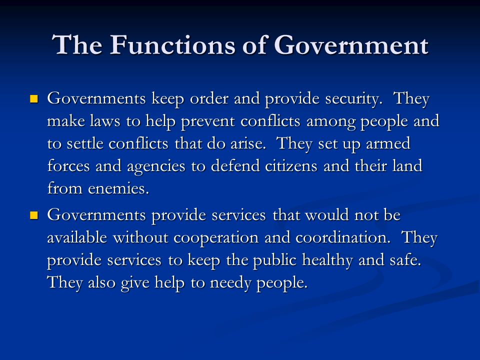 The Functions of Government Governments keep order and provide security.
