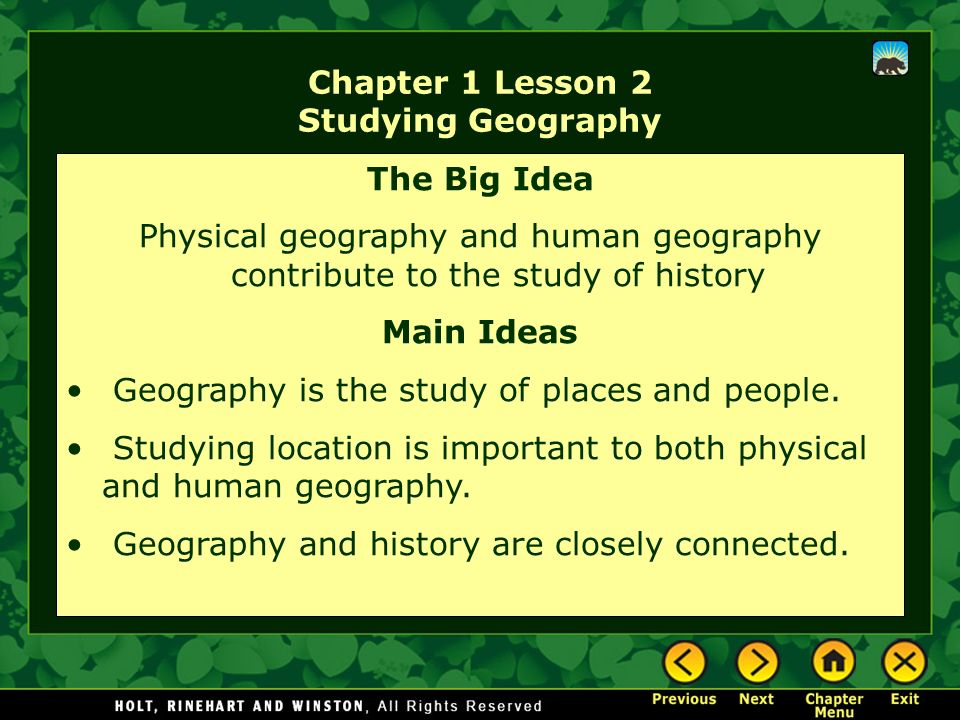 Chapter 1 Lesson 2 Studying Geography The Big Idea Physical geography and human geography contribute to the study of history Main Ideas Geography is the study of places and people.