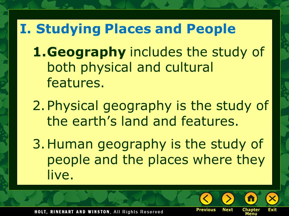 I.Studying Places and People 1.Geography includes the study of both physical and cultural features.