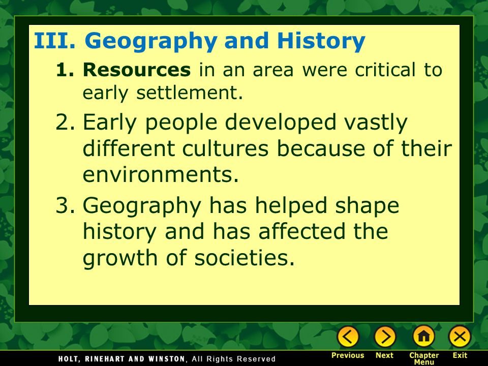 III. Geography and History 1.Resources in an area were critical to early settlement.