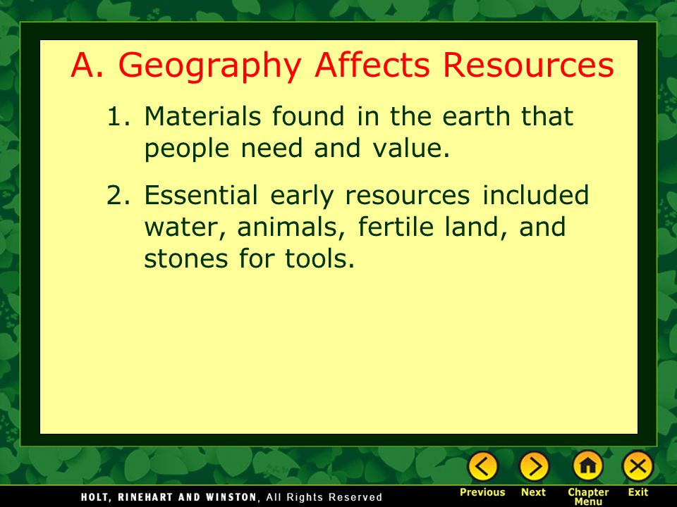 A. Geography Affects Resources 1.Materials found in the earth that people need and value.