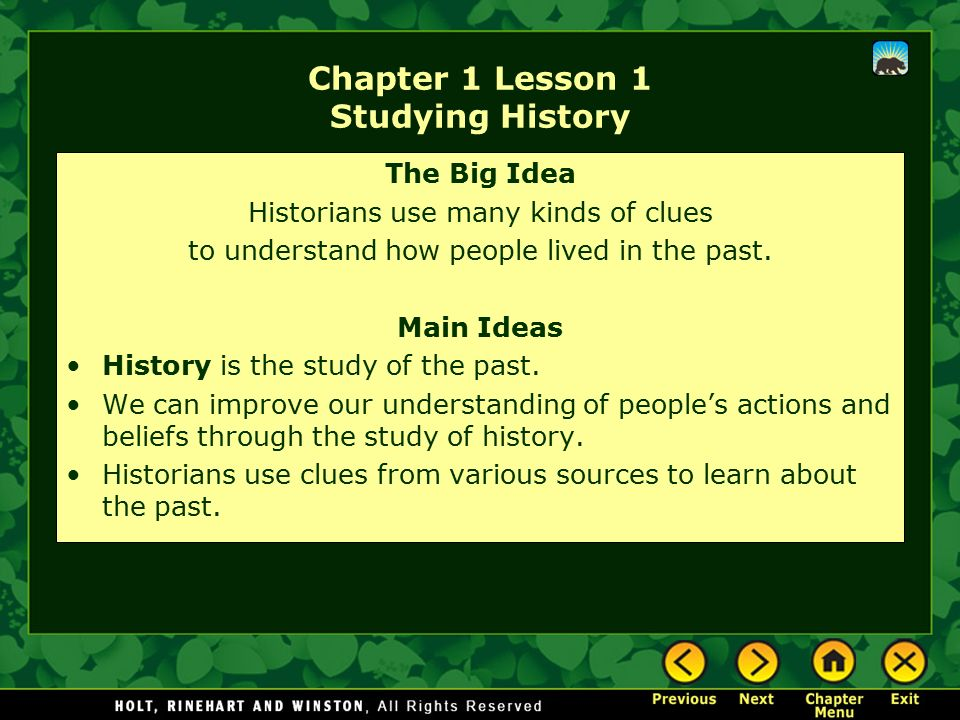 Chapter 1 Lesson 1 Studying History The Big Idea Historians use many kinds of clues to understand how people lived in the past.