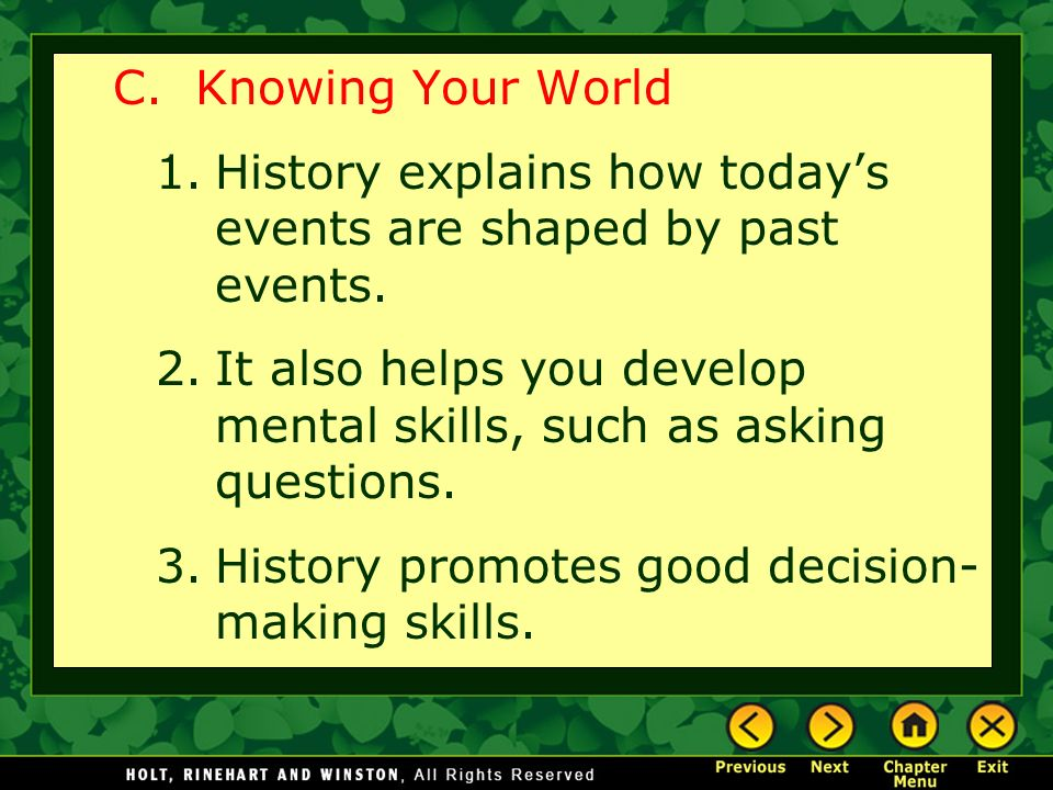 C. Knowing Your World 1.History explains how today's events are shaped by past events.