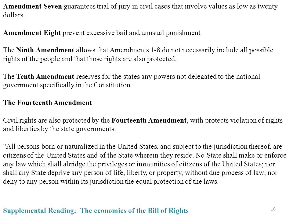 16 Amendment Seven guarantees trial of jury in civil cases that involve values as low as twenty dollars.
