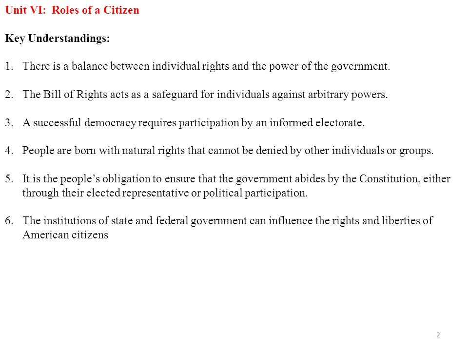 Unit VI: Roles of a Citizen Key Understandings: 1.There is a balance between individual rights and the power of the government.