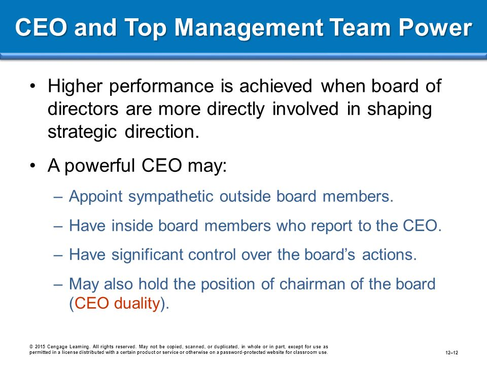CEO and Top Management Team Power Higher performance is achieved when board of directors are more directly involved in shaping strategic direction.