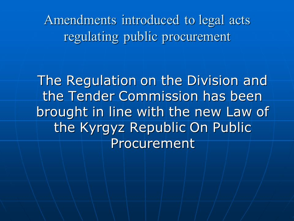 Amendments introduced to legal acts regulating public procurement The Regulation on the Division and the Tender Commission has been brought in line with the new Law of the Kyrgyz Republic On Public Procurement