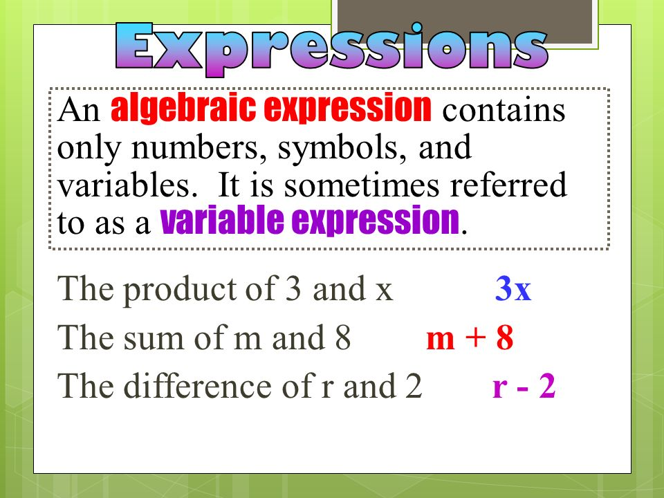 A numerical expression contains only numbers and symbols and NO LETTERS. 5 times 3 plus 8 (53) + 8