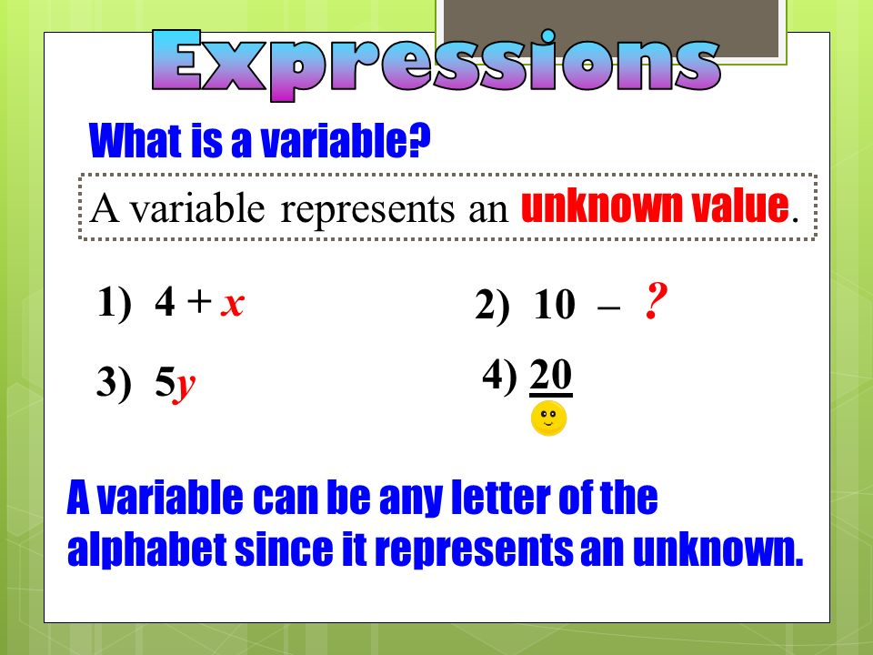 An algebraic expression contains only numbers, symbols, and variables.
