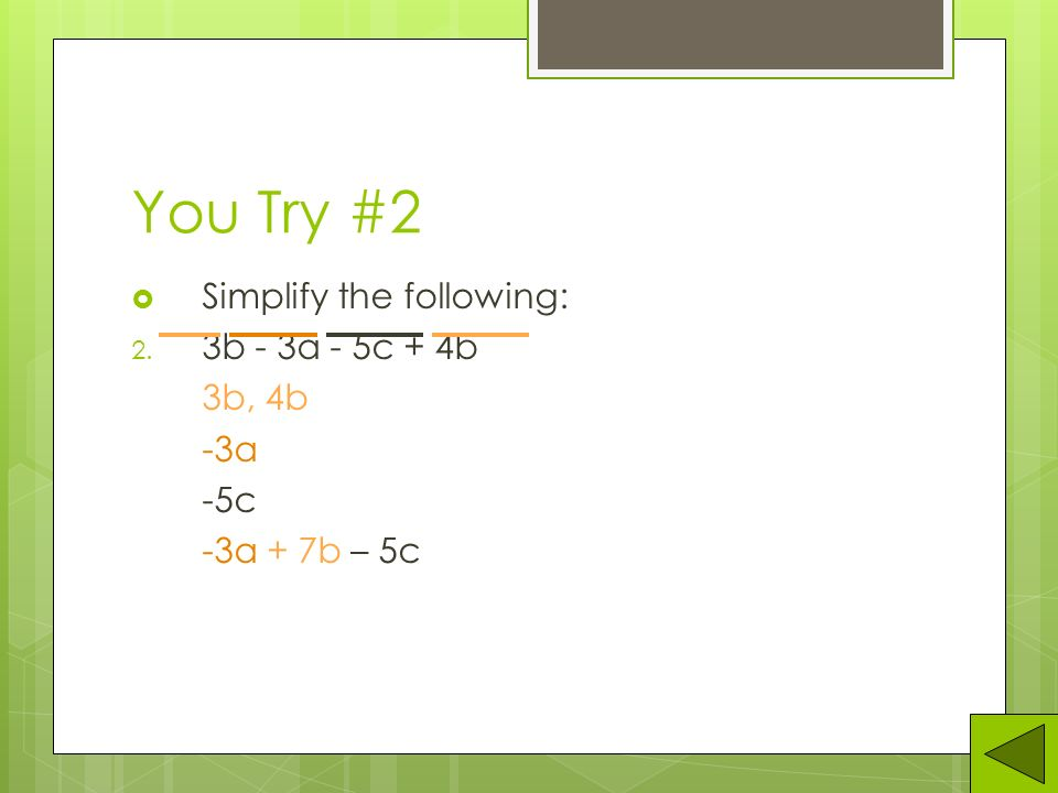 You Try #1  Simplify the following: 1. 5x + 3y - 6x + 4y + 3z 5x, -6x 3y, 4y 3z -x + 7y + 3z