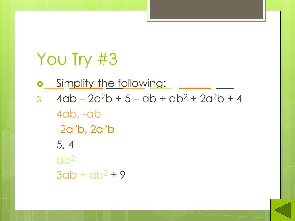 You Try #2  Simplify the following: 2. 3b - 3a - 5c + 4b 3b, 4b -3a -5c -3a + 7b – 5c