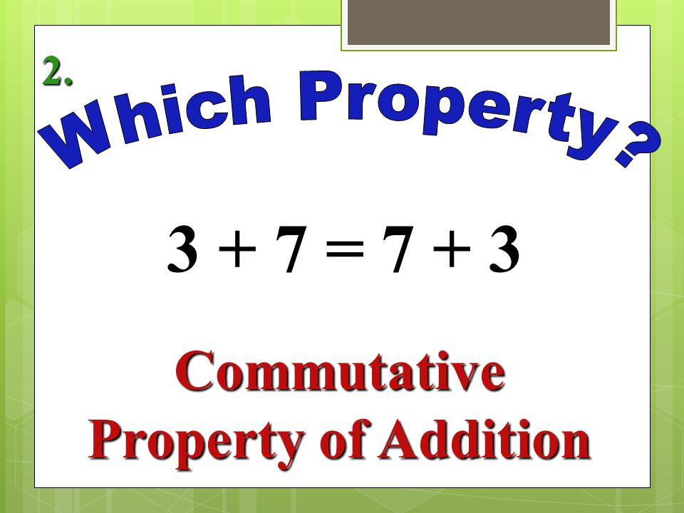 (2 + 1) + 4 = 2 + (1 + 4) Associative Property of Addition 1.