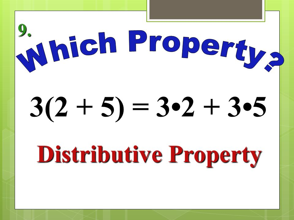 2(5) = 5(2) Commutative Property of Multiplication 7.