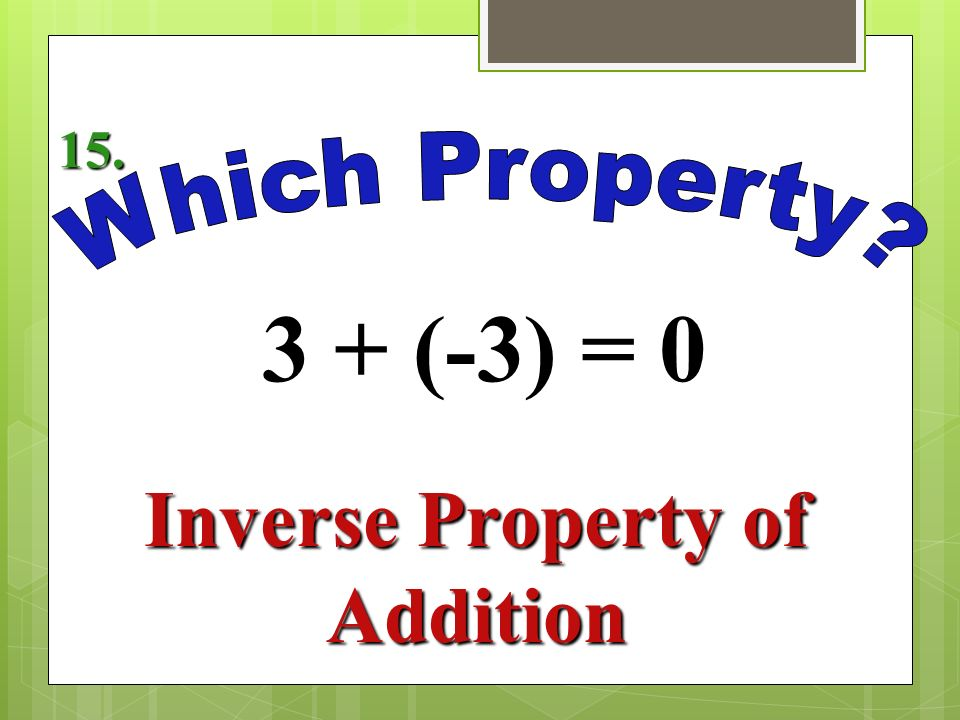 1(-9) = -9 Identity Property of Multiplication 14.