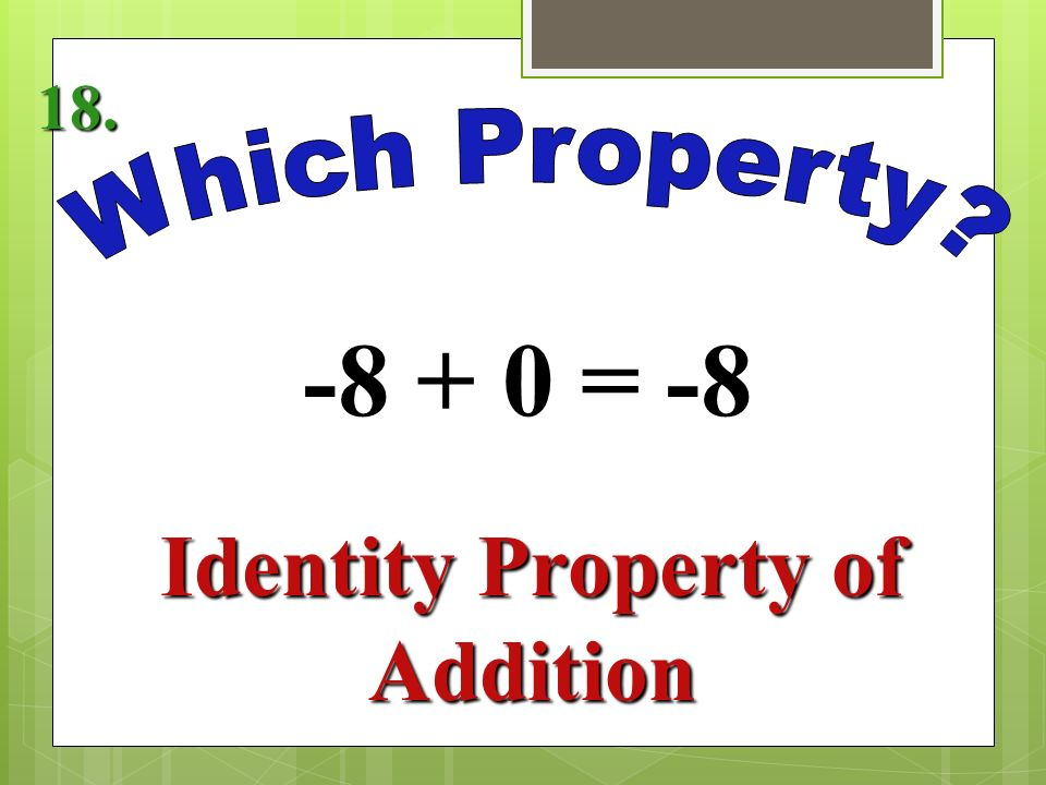 -3(6) = 6(-3) Commutative Property of Multiplication 17.