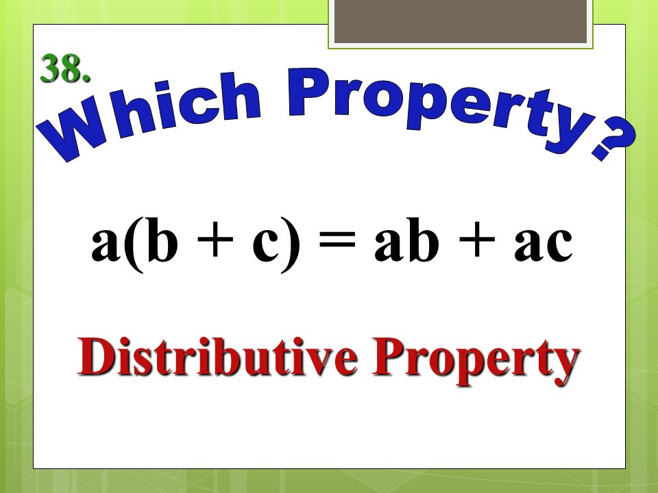 a +b = b + a Commutative Property of Addition 37.