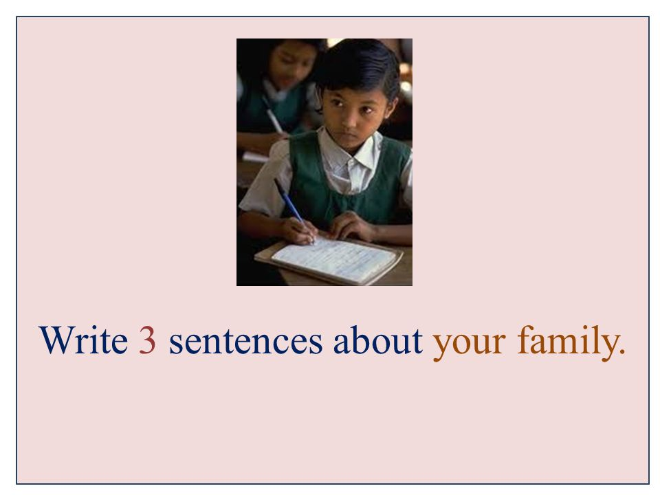Write 3 sentences about your family.